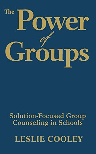 The Power of Groups: Solution-Focused Group Counseling: Leslie Cooley