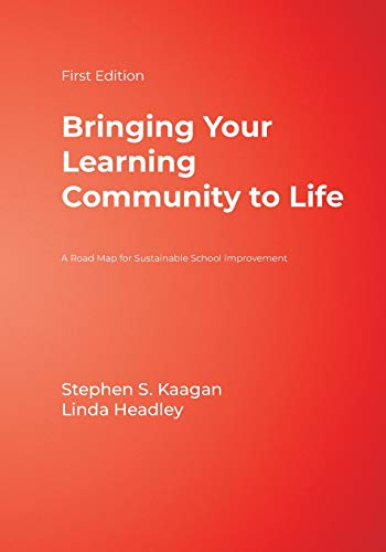 Bringing Your Learning Community to Life: A Road Map for Sustainable School Improvement: Stephen S....