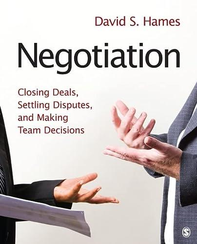 9781412973991: Negotiation: Closing Deals, Settling Disputes, and Making Team Decisions
