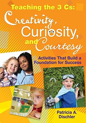 9781412974226: Teaching the 3 Cs: Creativity, Curiosity, and Courtesy: Activities That Build a Foundation for Success