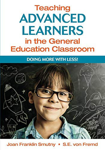 Teaching Advanced Learners in the General Education Classroom: Doing More With Less!: Smutny, Joan ...