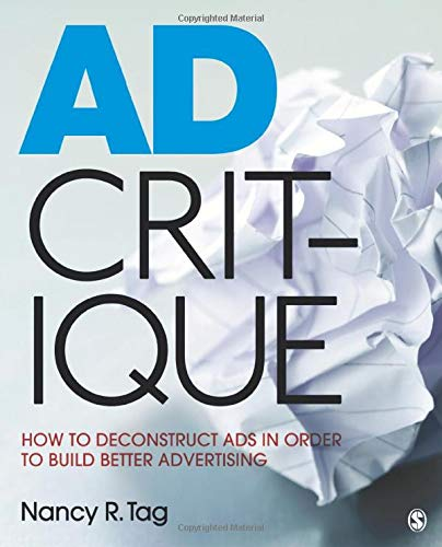 9781412980531: Ad Critique: How to Deconstruct Ads in Order to Build Better Advertising