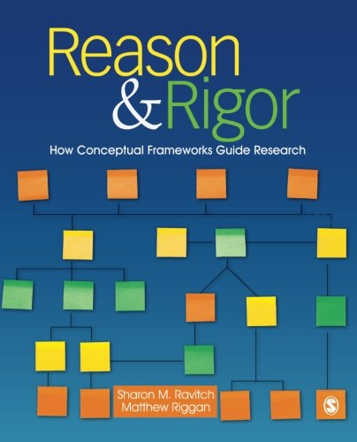 9781412981255: Reason & Rigor: How Conceptual Frameworks Guide Research