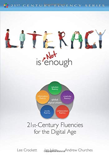 9781412987806: Literacy Is NOT Enough: 21st Century Fluencies for the Digital Age (The 21st Century Fluency Series)