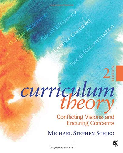 Curriculum Theory: Conflicting Visions and Enduring Concerns,: Schiro, Michael Stephen