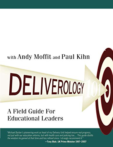 Deliverology 101: A Field Guide For Educational Leaders (1412989507) by Michael Barber; Andy Moffit; Paul Kihn