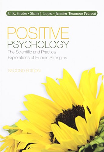 Positive Psychology: The Scientific and Practical Explorations of Human Strengths - Pedrotti, Jennifer T. (Teramoto),Lopez, Shane J.,Snyder, C. (Charles) R. (Richard)