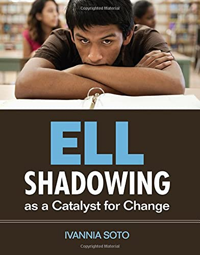 ELL Shadowing as a Catalyst for Change: Ivannia M. Soto