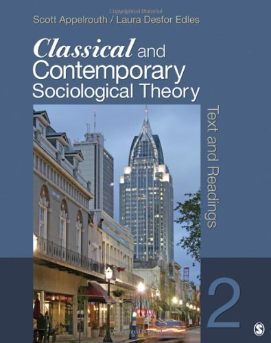 Classical and Contemporary Sociological Theory: Text and: Scott A. Appelrouth,