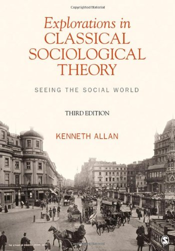 Explorations in Classical Sociological Theory: Seeing the: Allan, Kenneth