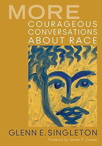 More Courageous Conversations About Race: Singleton, Glenn E.