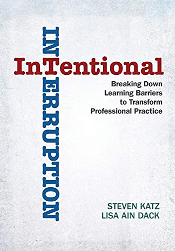 Intentional Interruption: Breaking Down Learning Barriers to Transform Professional Practice: Katz,...