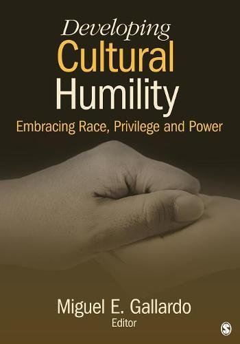 Developing Cultural Humility: Embracing Race, Privilege and Power: Miguel E. Gallardo (Editor)