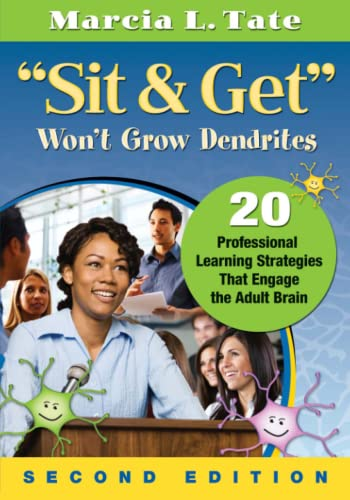 """9781412999342: """"Sit and Get"""" Won′t Grow Dendrites: 20 Professional Learning Strategies That Engage the Adult Brain"""