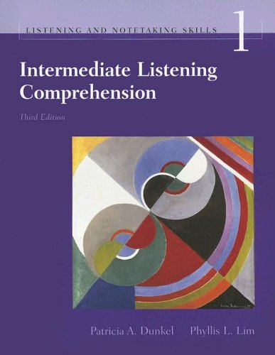 Intermediate Listening Comprehension: Understanding and Recalling Spoken: Dunkel, Patricia; Lim,