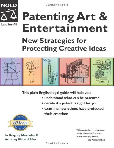 Patenting Art & Entertainment: New Strategies for Protecting Creative Ideas: Aharonian, Gregory...