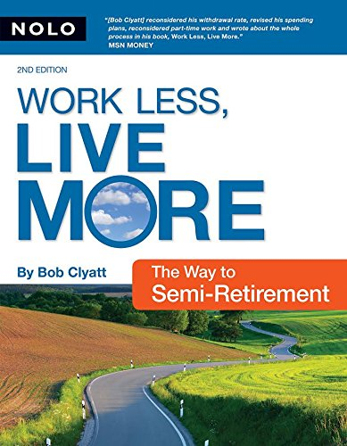 9781413307054: Work Less, Live More: The Way to Semi-Retirement