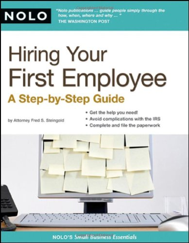 Hiring Your First Employee: A Step-by-step Guide: Steingold, Fred S.