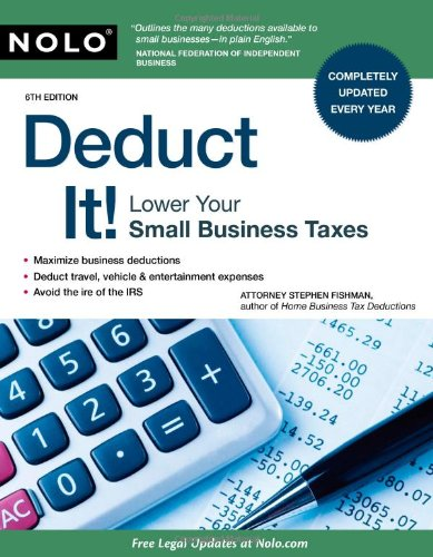 Deduct It!: Lower Your Small Business Taxes: Fishman J.D., Stephen