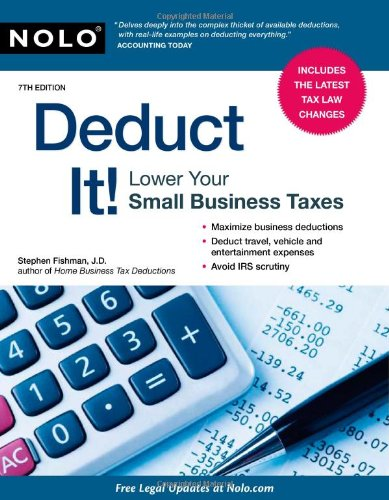 Deduct It!: Lower Your Small Business Taxes: Stephen Fishman