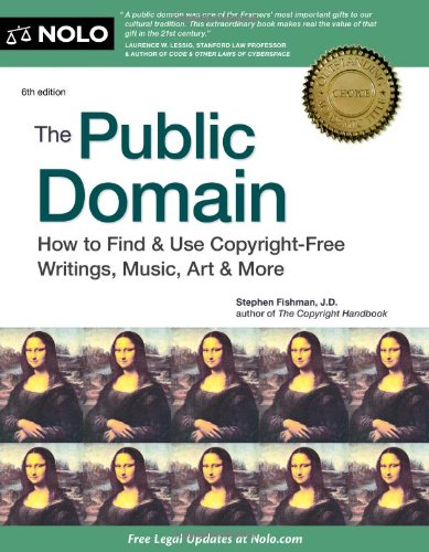 9781413317213: The Public Domain: How to Find & Use Copyright-Free Writings, Music, Art & More
