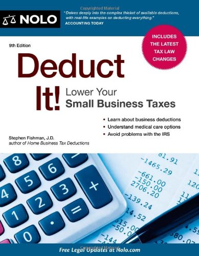 Deduct It! Lower Your Small Business Taxes: Stephen Fishman