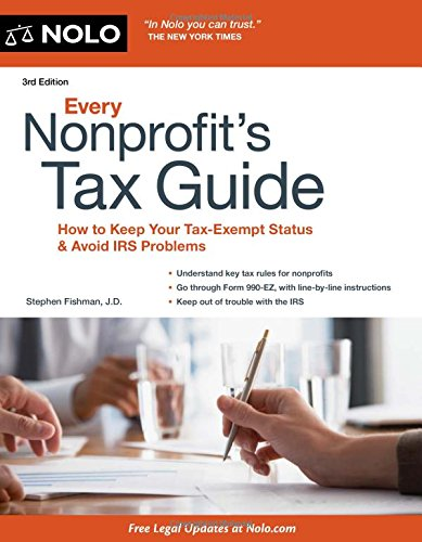 Every Nonprofit's Tax Guide: How to Keep Your Tax-Exempt Status and Avoid IRS Problems: ...