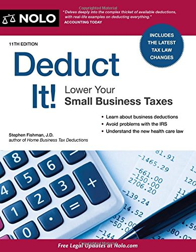 Deduct It!: Lower Your Small Business Taxes: Stephen Fishman JD
