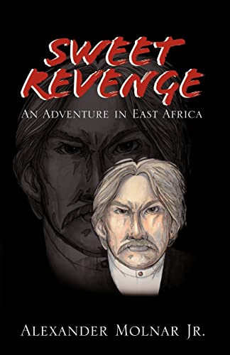 Sweet Revenge: An Adventure in East Africa: Molnar Jr., Alexander
