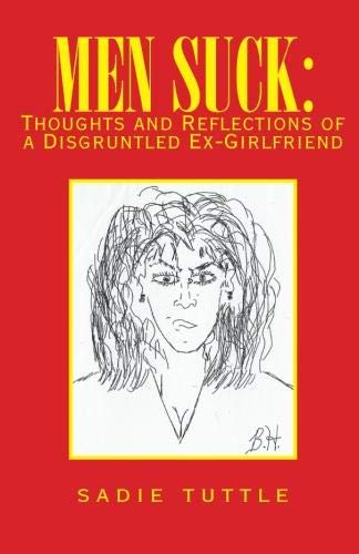 9781413406733: Men Suck: Thoughts and Reflections of a Disgruntled Ex Girlfriend