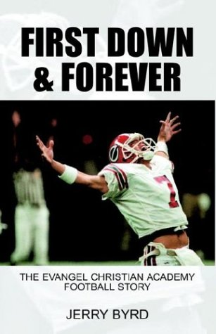 9781413412437: First Down & Forever: The Evangel Christian Academy Football Story