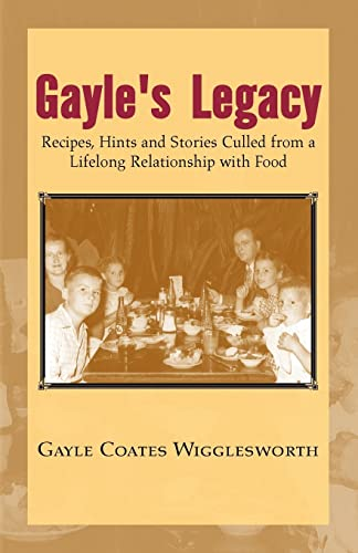 9781413417494: Gayle's Legacy: Recipes, Hints and Stories Culled from a Lifelong Relationship with Food