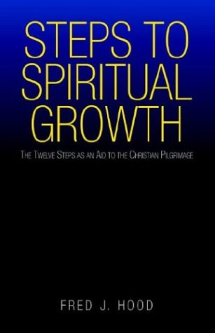 9781413420050: Steps to Spiritual Growth: The Twelve Steps As an Aid to the Christian Pilgrimage