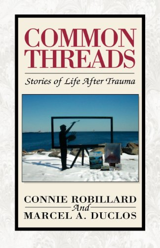 Common Threads: Stories of Life After Trauma: Robillard, Connie; Duclos,