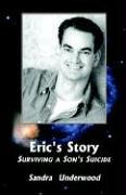 9781413424744: Eric's Story-Surviving A Son's Suicide