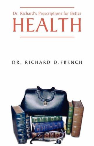 Dr. Richards Prescription for Better Health: Dr. Richard D. French