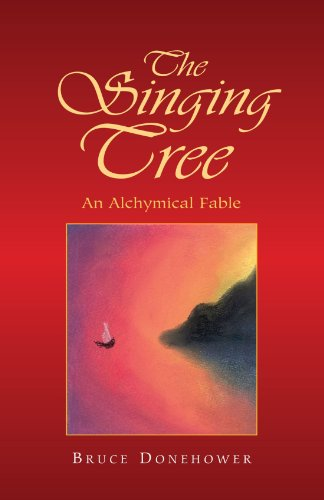 The Singing Tree: An Alchymical Fable: Bruce Donehower