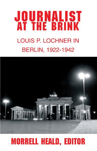 9781413435399: Journalist at the Brink: Louis P. Lochner in Berlin, 1922-1942