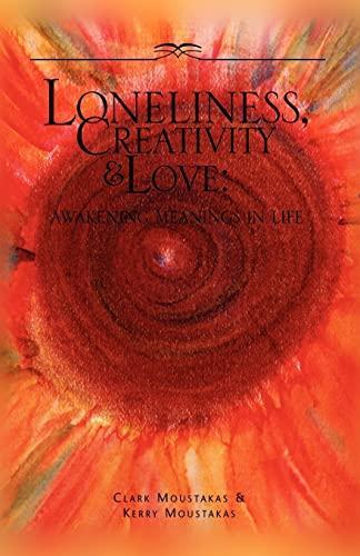 Loneliness, Creativity & Love: Awakening Meanings In Life: Clark Moustakas; Kerry Moustakas