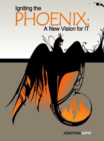 9781413436990: Igniting the Phoenix: A New Vision for IT