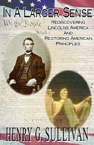 9781413439465: In A Larger Sense: Rediscovering Lincoln's America And Restoring American Principles