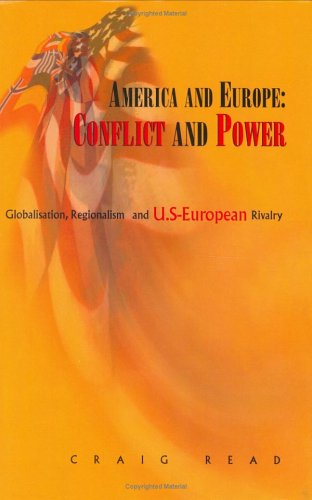 America And Europe Conflict And Power: Globalisation, Regionalism And U.s-european Rivalry