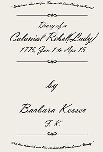 Diary of A Colonial Rebel (Lady) 1775, Jan 1 to Apr 15: Barbara Kesser