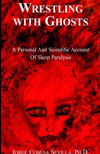 9781413446692: Wrestling With Ghosts: A Personal And Scientific Account Of Sleep Paralysis