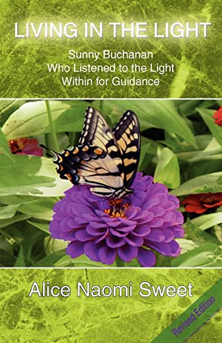 Living In The Light: Sunny Buchanan Who Listened to the Light Within for Guidance: Alice Naomi ...