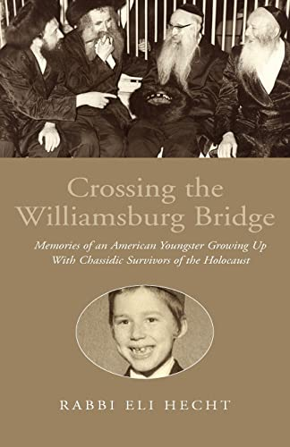 9781413449655: Crossing the Williamsburg Bridge: Memories of an American Youngster Growing Up With Chassidic Survivors of the Holocaust