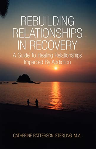 Rebuilding Relationships in Recovery: A Guide to: M.A., Catherine Patterson-Sterling