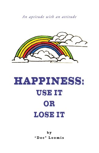9781413453997: Happiness: Use It Or Lose It: An aptitude with an attitude