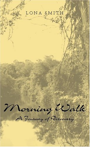 Morning Walk: A Journey Of Discovery: Smith, Lona