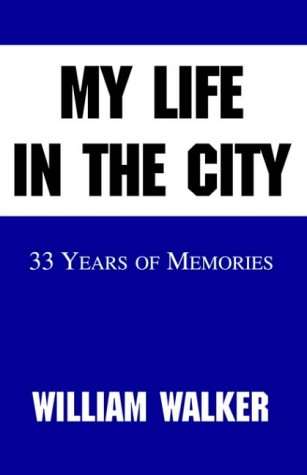 My Life In The City: 33 Years Of Memories (9781413456738) by William Walker